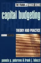 Capital Budgeting: Theory and Practice (Frank J. Fabozzi Series Book 10)
