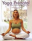 Yoga prénatal - Renforcer son corps et son mental pendant la grossesse