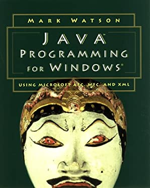 Java Programming for Windows®: Using Microsoft® AFC, WFC, and XML