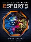 El gran libro de los esports (edición 2018): Las mejores competiciones, récords y jugadores (No ficción ilustrados)