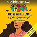 Talking While Female & Other Dangerous Acts                   By:                                                                                                                                 Teatro Luna                               Narrated by:                                                                                                                                 full cast                      Length: 6 hrs and 35 mins     10 ratings     Overall 4.9