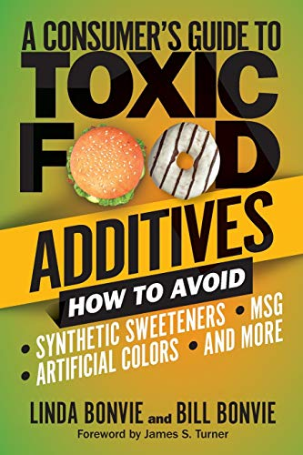 Compare Textbook Prices for A Consumer's Guide to Toxic Food Additives: How to Avoid Synthetic Sweeteners, Artificial Colors, MSG, and More  ISBN 9781510753761 by Bonvie, Linda,Bonvie, Bill,Turner, James S.