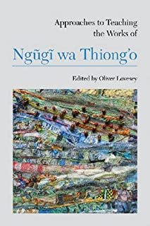 Approaches to Teaching the Works of Ngũgĩ wa Thiong'o (Approaches to Teaching World Literature)
