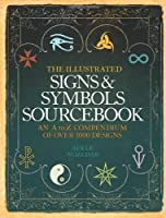 The Illustrated Signs & Symbols Sourcebook: An A to Z Compendium of Over 1000 Designs. Adele Nozedar