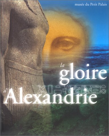 The Glory of Alexandria, Egypt from Alexander to Cleopatra (PARIS MUSEES)