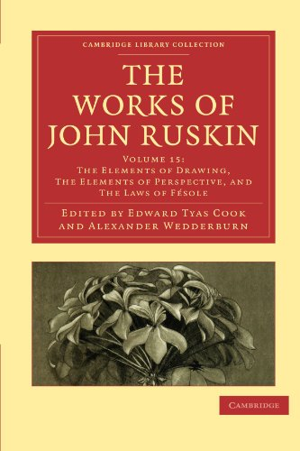 The Works of John Ruskin 39 Volume Paperback Set: The Works of John Ruskin Volume 15: The Elements of Drawing, The Elements of Perspective, and The ... Library Collection - Works of John Ruskin)