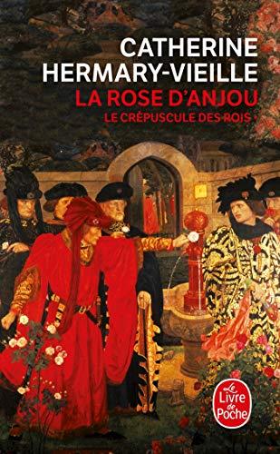 La rose d'Anjou (Le Crépuscule des rois, Tome 1): La Rose d'Anjou