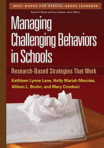 Compare Textbook Prices for Managing Challenging Behaviors in Schools: Research-Based Strategies That Work What Works for Special-Needs Learners 1 Edition ISBN 9781606239513 by Lane, Kathleen Lynne,Menzies, Holly Mariah,Bruhn, Allison L.,Crnobori, Mary