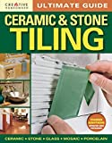 Ultimate Guide: Ceramic & Stone Tiling, Third Edition, Updated and Expanded (Creative Homeowner) Step-by-Step Guide to Tile Installations, including Glass, Mosaic, & Porcelain (Home Improvement)