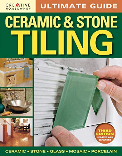 Ultimate Guide: Ceramic & Stone Tiling, 3rd Edition (Creative Homeowner) Ceramic, Stone, Glass, Mosaic, Porcelain (Home Improvement) (Best Porcelain In The World)