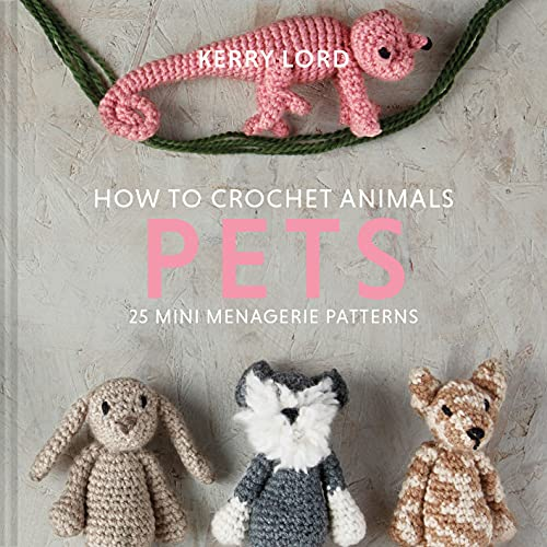 How to Crochet Animals: Pets: 25 mini menagerie patterns (English Edition)