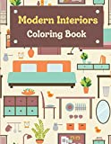 Modern Interiors Coloring Book: Modern Interiors Coloring Book: Adult Interior Design Coloring Book With Gorgeous Home Designs and Beautiful Kitchen Ideas
