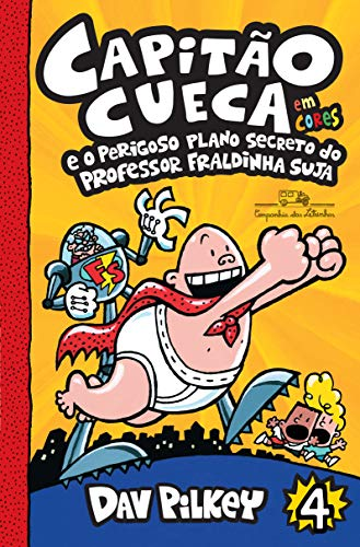 Capitão Cueca e o perigoso plano secreto do professor Fraldinha Suja - Em cores!: 4