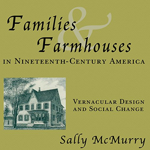 Families and Farmhouses in Nineteenth-Century Amerca: Vernacular Design and Social Change audiobook cover art