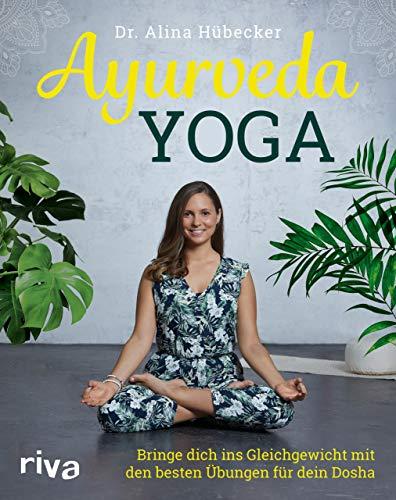 Ayurveda-Yoga: Bringe dich ins Gleichgewicht mit den besten Übungen für dein Dosha