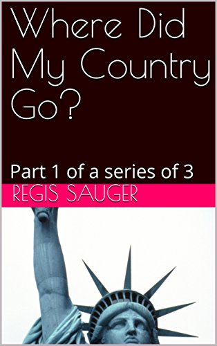 Where Did My Country Go?: Part 1 of a series of 3 (Were Did My Country Go?) (English Edition)