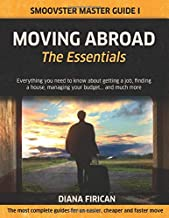 Moving Abroad: The Essentials (Black & White Version): Everything you need to know about getting a job, finding a house, managing your budget... and much more (Smoovster Master Guides)