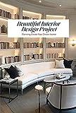 beautiful interior design project: planning create your dream home: beautiful interior design ideas (english edition)