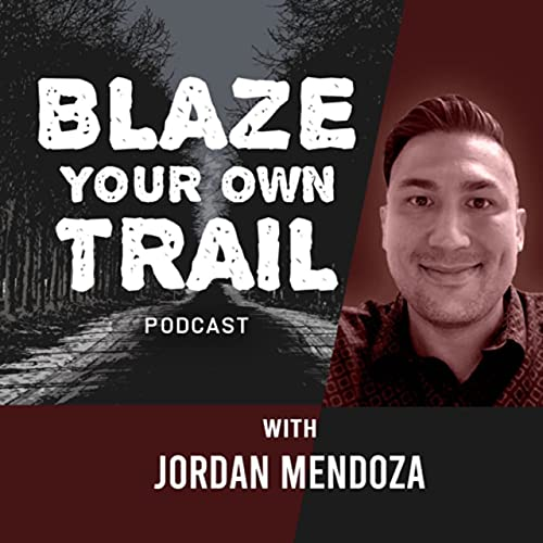 Blaze Your Own Trail Podcast with Jordan Mendoza Podcast By Jordan Mendoza cover art