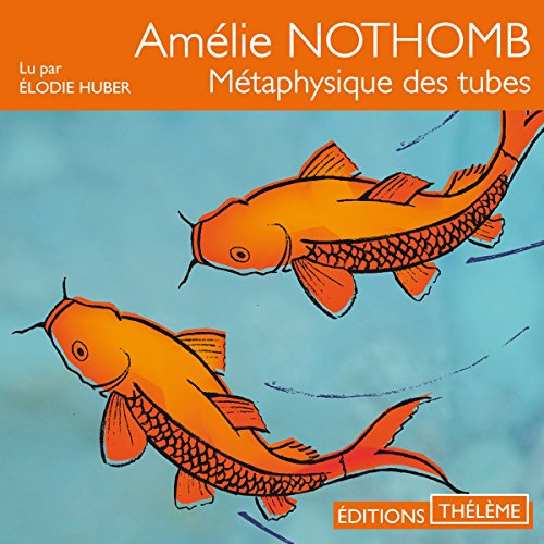 Métaphysique des tubes                   By:                                                                                                                                 Amélie Nothomb                               Narrated by:                                                                                                                                 Élodie Huber                      Length: 2 hrs and 57 mins     4 ratings     Overall 4.3