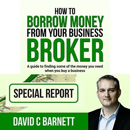 How to Borrow Money from Your Business Broker: A Guide to Finding Some of the Money You Need When You Buy a Business audiobook cover art