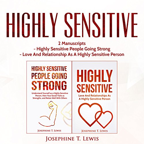 Highly Sensitive     2 Manuscripts - Highly Sensitive People Going Strong & Love and Relationship as a Highly Sensitive Person (HSP Book 3)              By:                                                                                                                                 Josephine T. Lewis                               Narrated by:                                                                                                                                 Rachel Perry                      Length: 2 hrs and 15 mins     40 ratings     Overall 4.4