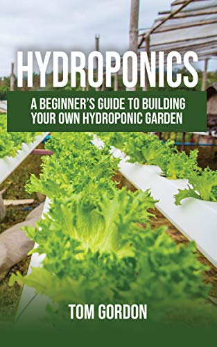 Hydroponics: A Beginner's Guide to Building Your Own Hydroponic Garden (English Edition)