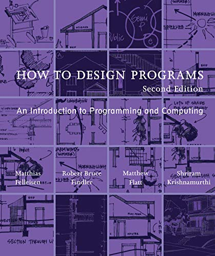 How to Design Programs: An Introduction to Programming and Computing (The...