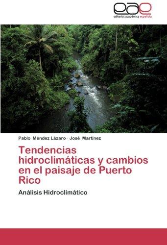 Tendencias hidroclimáticas y cambios en el paisaje de Puerto Rico: Análisis Hidroclimático (Spanish Edition)
