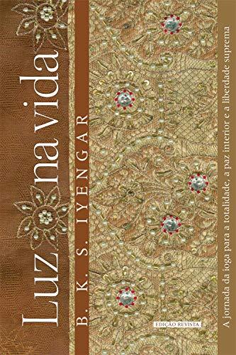 Luz na vida: A jornada da ioga para a totalidade, a paz interior e a liberdade suprema (Portuguese Edition)