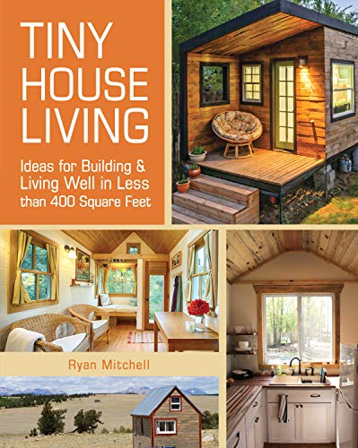 Tiny House Living: Ideas For Building & Living Well in Less than 400 Square Feet (English Edition)
