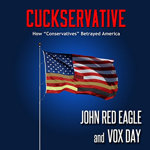 "Cuckservative: How ""Conservatives"" Betrayed America audiobook cover art"