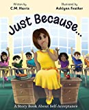 Just Because...: A Story Book About Self-Acceptance (1) (Ms. Freckle School Books)