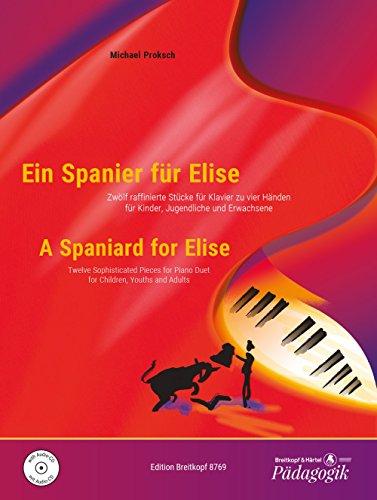 Ein Spanier für Elise - 12 raffinierte Stücke für Klavier zu 4 Händen für Kinder, Jugendliche und Erwachsene mit CD (EB 8769)