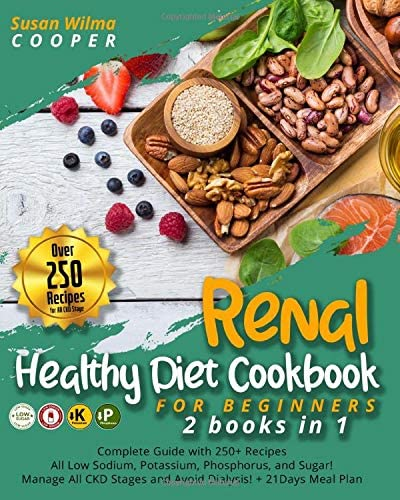 Renal Healthy Diet Cookbook for Beginners 2 Books in 1 Complete Guide with 250 Recipes All Low product image