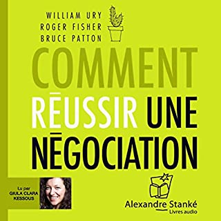 Comment réussir une négociation                   De :                                                                                                                                 William Ury,                                                                                        Roger Fisher,                                                                                        Bruce Patton                               Lu par :                                                                                                                                 Guila Clara Kessous                      Durée : 1 h et 52 min     19 notations     Global 3,7