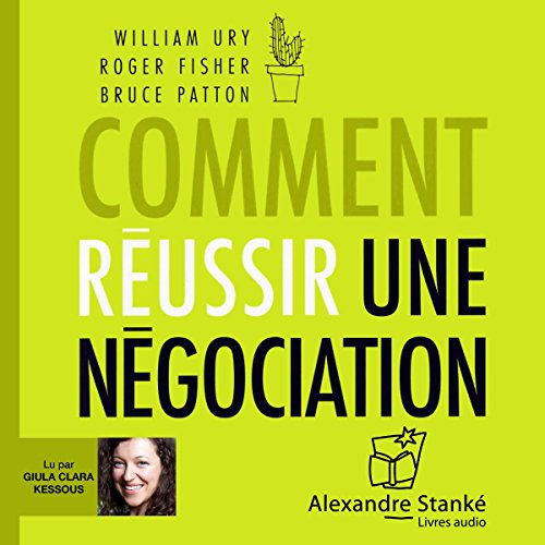 Comment réussir une négociation                   By:                                                                                                                                 William Ury,                                                                                        Roger Fisher,                                                                                        Bruce Patton                               Narrated by:                                                                                                                                 Guila Clara Kessous                      Length: 1 hr and 52 mins     1 rating     Overall 5.0