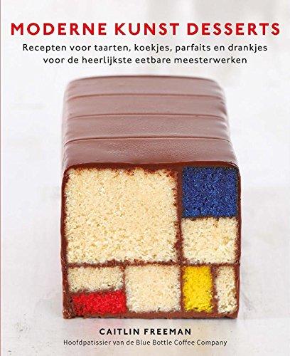Moderne kunst desserts: recepten voor taarten, koekjes, parfaits en drankjes voor de heerlijkste eetbare meesterwerken
