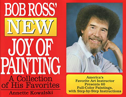 Bob Ross' New Joy of Painting: A Collection of His Recent Favourites
