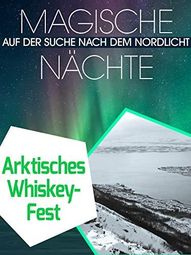 Magische Nächte - Auf der Suche nach dem Nordlicht - Arktisches Whiskey-Fest