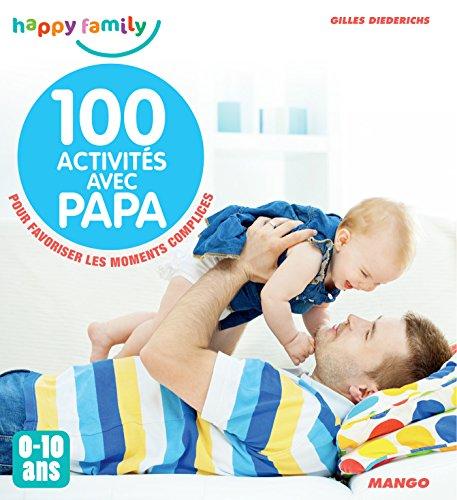 100 activités avec papa (0-10 ans) (Happy family) (French Edition)