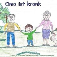 Oma ist krank: Ein Buch zur Bewaeltigung von Trauer bei Kindern