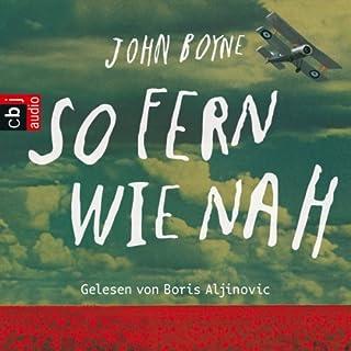 So fern wie nah                   Autor:                                                                                                                                 John Boyne                               Sprecher:                                                                                                                                 Boris Aljinović                      Spieldauer: 4 Std. und 39 Min.     8 Bewertungen     Gesamt 4,6