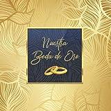 Libro de firmas para bodas de oro: Para recuerdos de invitados por aniversario de boda de oro 50 años casados, Regalo o detalle para aniversario pareja. Portada Dorada. Español