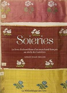 Soieries : Le livre d'échantillons d'un marchand français au siècle des Lumières (Art decoratif)