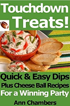 Touchdown Treats! Quick & Easy Dip and Cheese Ball Recipes for a Winning Party by [Ann Chambers]