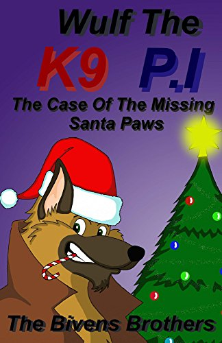 Wulf The K9 P.I : The Case Of The Missing Santa Paws