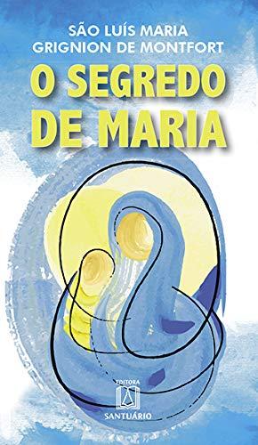 O segredo de Maria: Resumo do tratado da verdadeira devoção à santíssima virgem