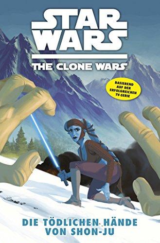 Star Wars - The Clone Wars, Band 7: Die tödlichen Hände von Shon-Ju [Kindle Edition]