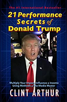 21 Performance Secrets of Donald Trump by [Clint Arthur]
